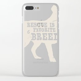 Adopt A Dog print - Rescued is My Favorite Breed Clear iPhone Case