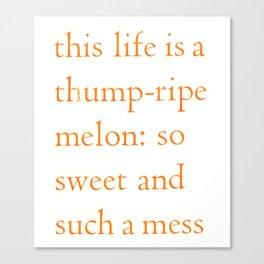 this life is a thump-ripe melon Canvas Print