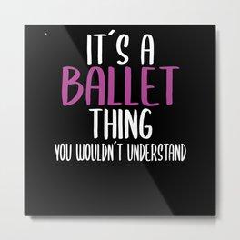 Ballet Saying Girl Gift Metal Print