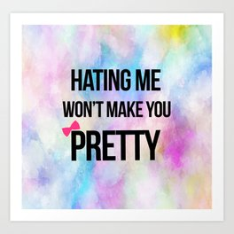 Hating Me Won't Make You Pretty Art Print