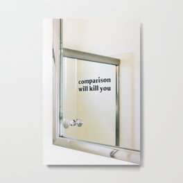 Comparison Will Kill You Metal Print