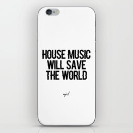 House Music Will Save The World iPhone Skin