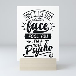 Don't let this cute face fool you I'm a total psycho - Funny hand drawn quotes illustration. Funny humor. Life sayings. Mini Art Print
