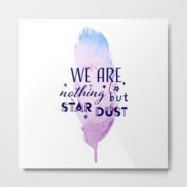 Nothing but Stardust (white) Metal Print