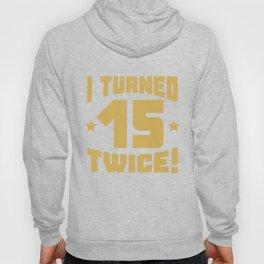 I Turned 15 Twice! Funny 30th Birthday Hoody