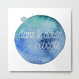 Dans le doute, reboote. - Blue Metal Print