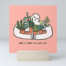 Home is where my plants are Mini Art Print
