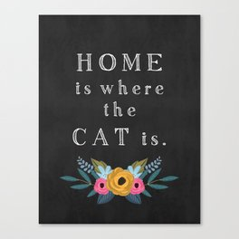 Home is where the cat is. // I love my cat Canvas Print