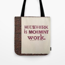 housework is movement work Tote Bag