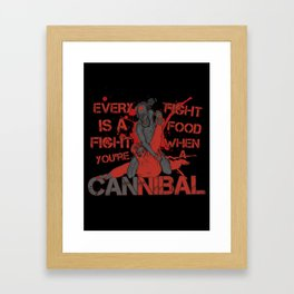 Every Fight Is A Food Fight When You're A Cannibal Framed Art Print