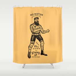 STAND UP AND TRY AGAIN Shower Curtain
