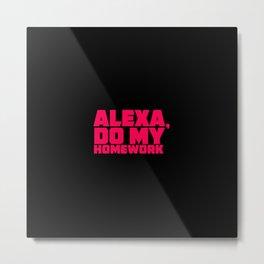 ALEXA, do my homework! Metal Print