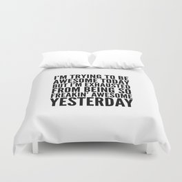 I'M TRYING TO BE AWESOME TODAY, BUT I'M EXHAUSTED FROM BEING SO FREAKIN' AWESOME YESTERDAY Duvet Cover