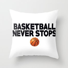 Basketball Never Stops Throw Pillow