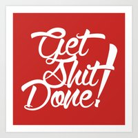 get shit done Art Prints featuring Get Shit Done! red by Ariel Menta