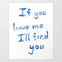 If you leave me I will find you BLUE Art Print