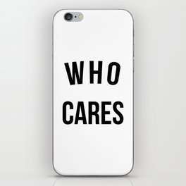 Who Cares Funny Quote iPhone Skin