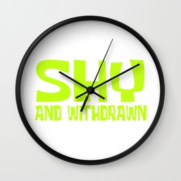"""Perfect Gift For Anti-Social Nerds Saying """" Shy And Withdrawn"""" T-shirt Design Withdrawal Humble Wall Clock"""
