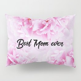 Pink Peonies Dream - Best Mom Ever #1 #floral #decor #art #society6 Pillow Sham