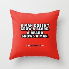 A MAN DOESN'T GROW A BEARD, A BEARD GROWS A MAN. Throw Pillow