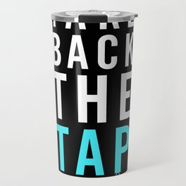 Take Back the Tap! Travel Mug