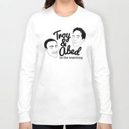 Troy & Abed In The Morning! - Community Long Sleeve T-shirt