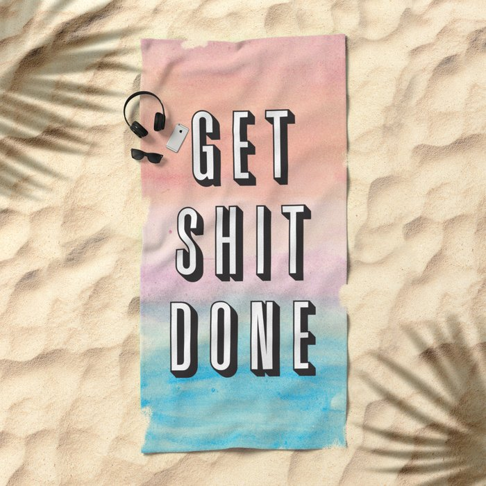 Get Shit Done Beach Towel