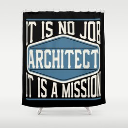 Architect  - It Is No Job, It Is A Mission Shower Curtain
