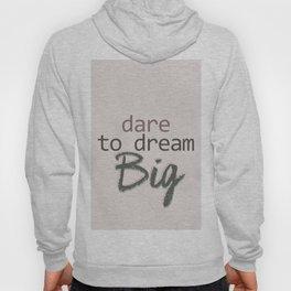 Dare To Dream BIG Hoody