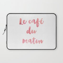 Morning Coffee Le cafe du matin French Quote Home Decor Life Family Sign Laptop Sleeve