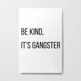 Be kind, it's gangster Metal Print