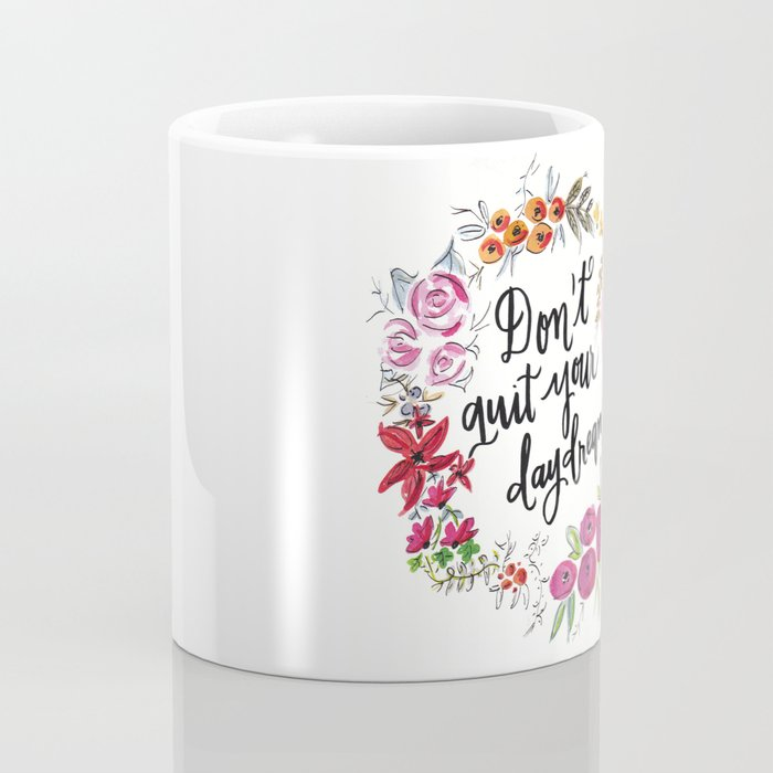 Don't Quit Your Day Dream - Floral Watercolor and Calligraphy  Coffee Mug
