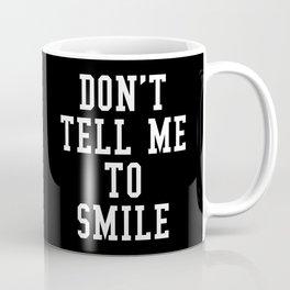 Don't Tell Me To Smile (Black & White) Coffee Mug
