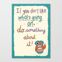 If You Don't Like What's Going On... Canvas Print