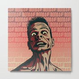Too Many Mondays Metal Print