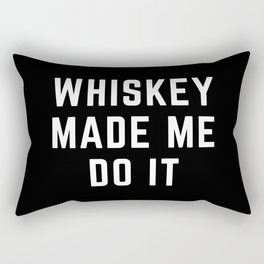 Whiskey Made Me Do It Funny Quote Rectangular Pillow
