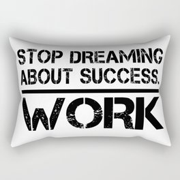 Stop Dreaming About Success - Work Hustle Motivation Fitness Workout Bodybuilding Rectangular Pillow