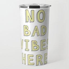 NO BAD VIBES HERE Travel Mug