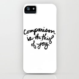 Comparison is the thief of joy (black and white) iPhone Case