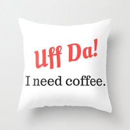 Uff Da! I need coffee. Throw Pillow