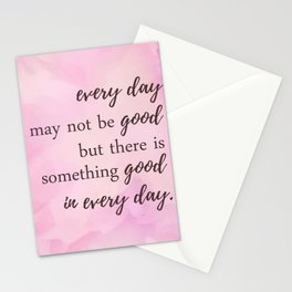 There's Something Good In Every Day - Inspirational Positive Quotes Stationery Cards