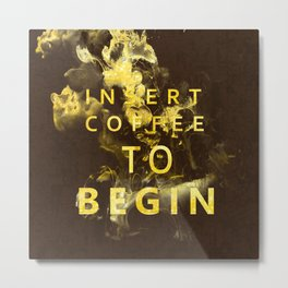 Insert coffee to begin - Gold glitter Typography Metal Print