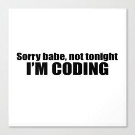 Sorry babe...I'M CODING Canvas Print