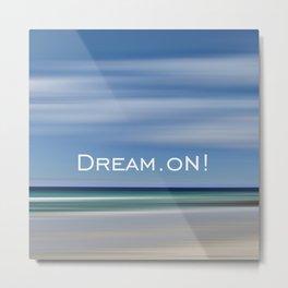 dream on! Metal Print