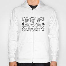 The Best Way To Complain Is To Make Things Hoody