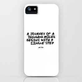 A Journey of a Thousand Miles Begins with a Single Step | Lao Tzu iPhone Case