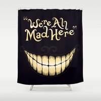 cat coquillette Shower Curtains featuring We're All Mad Here by greckler