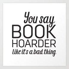You Say Book Hoarder Art Print