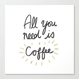 All You Need Is Coffee - Gold Canvas Print