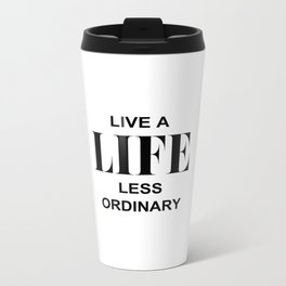 Live A Life Less Ordinary Metal Travel Mug